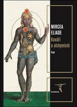 Kováři a alchymisté - Mircea Eliade