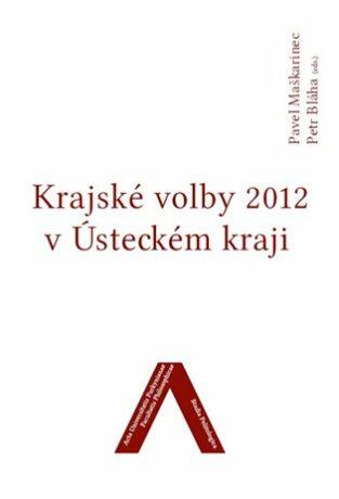 Krajské volby 2012 v Ústeckém kraji - Petr Bláha, Pavel Maškarinec