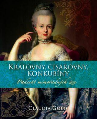 Královny, císařovny, konkubíny - Padesát mimořádných žen - Gold Claudia