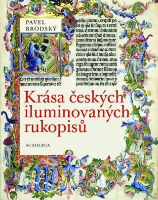 Krása českých iluminovaných rukopisů - Pavel Brodský