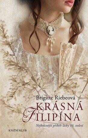 Krásná Filipína - Nejkrásnější příběh lásky 16. století - Brigitte Riebeová