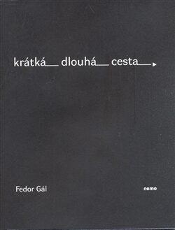 Krátká dlouhá cesta - Fedor Gál