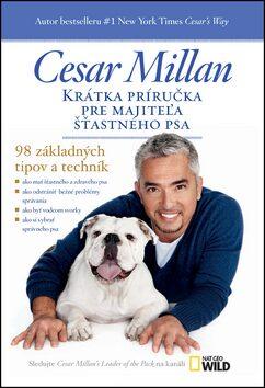 Krátka príručka pre majiteľa šťastného psa - Cesar Millan