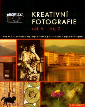 Kreativní fotografie od A do Z - Lee Frost