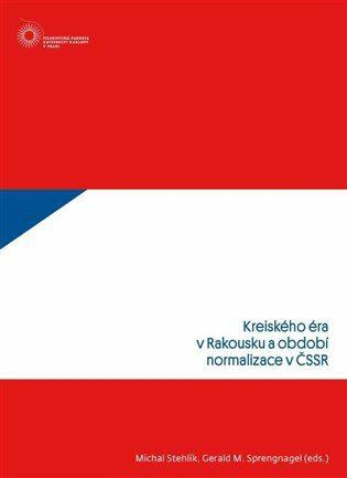 Kreiského éra v Rakousku a období normalizace v ČSSR - Gerald M. Sprengnagel, Michal Stehlík