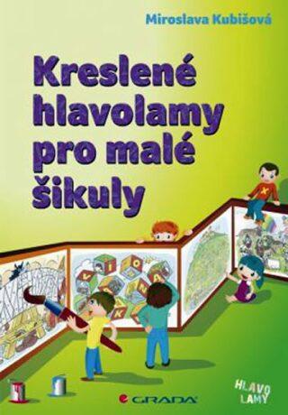 Kreslené hlavolamy pro malé šikuly - Miroslava Kubišová