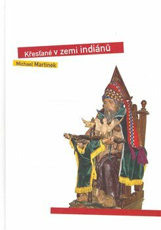 Křesťané v zemi indiánů - Michael Martinek