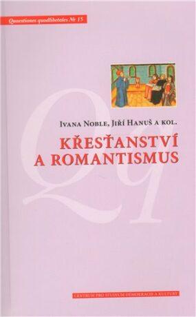 Křesťanství a romantismus - Jiří Hanuš, Ivana Noble