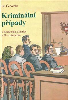 Kriminální případy z Kladenska, Slánska a Novostrašecka - Jiří Červenka
