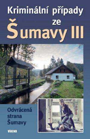 Kriminální případy ze Šumavy III. - kolektiv autorů