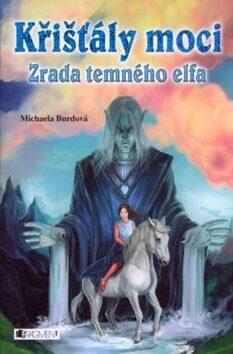 Křišťály moci – Zrada temného elfa - Michaela Burdová