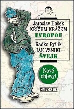 Křížem krážem Evropou / Jak vznikl Švejk - Jaroslav Hašek, Radko Pytlík