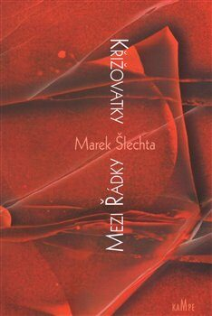 Křižovatky mezi řádky - Marek Šlechta