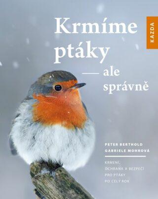 Krmíme ptáky – ale správně - Peter Berthold, Gabriele Mohrová
