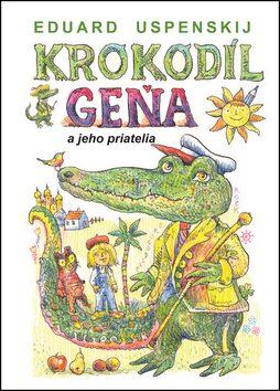 Krokodíl Geňa a jeho priatelia - Eduard Uspenskij