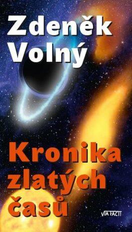 Kronika zlatých časů - Zdeněk Volný