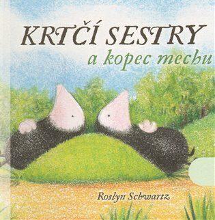 Krtčí sestry a kopec mechu - Roslyn Schwartz