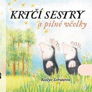 Krtčí sestry a pilné včelky - Roslyn Schwartz