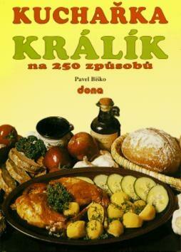 Kuchařka Králík na 250 způsobů - Pavel Biško