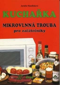 Kuchařka Mikrovlnná trouba - Jarmila Mandžuková