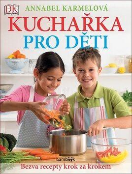 Kuchařka pro děti Bezva recepty krok za krokem - Annabel Karmelová