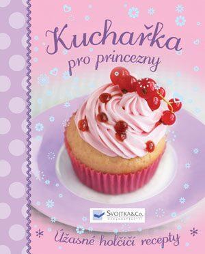 Kuchařka pro princezny - Úžasné holčičí recepty - neuveden
