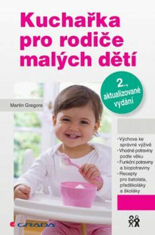 Kuchařka pro rodiče malých dětí - Martin Gregora
