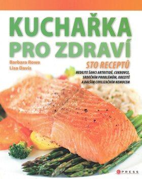 Kuchařka pro zdraví - Barbara Rowe; Lisa Davis