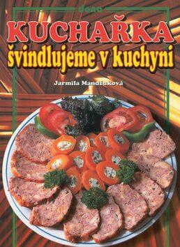 Kuchařka Švindlujeme v kuchyni - Jarmila Mandžuková