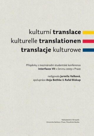 Kulturní translace / Kulturelle Translationen / Translacje kulturowe / Příspěvky z mezinárodní studentské konference interFaces VII v červnu 2009 v Praze - Kolektiv