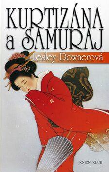 Kurtizána a samuraj - Lesley Downerová