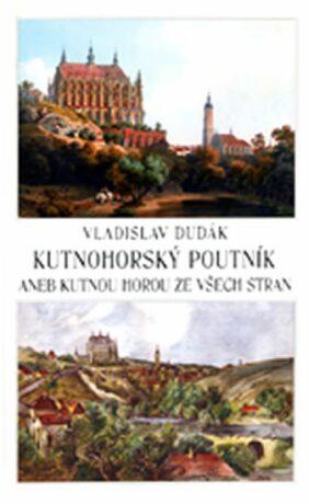 Kutnohorský poutník aneb Kutnou Horou ze všech stran - Vladislav Dudák