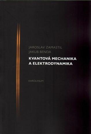 Kvantová mechanika a elektrodynamika - Jakub Benda, Jaroslav Zamastil
