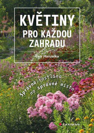 Květiny pro každou zahradu - Petr Hanzelka