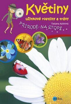 Květiny, užitkové rostliny a trávy - Tatjana Alischová