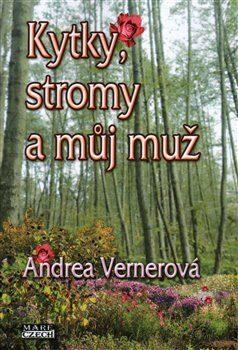 Kytky, stromy a můj muž - Andrea Vernerová