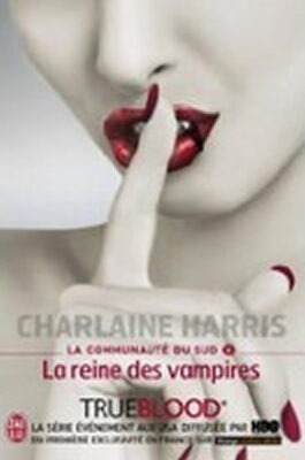 La Communaute Du Sud 6: La reine des vampires - Charlaine Harris