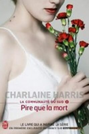 La Communaute Du Sud 8: Pire que La mort - Charlaine Harris