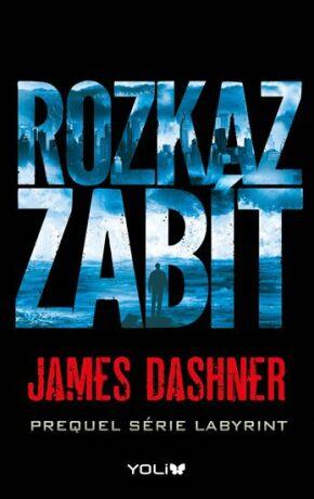 Labyrint prequel 1 – Rozkaz zabít - James Dashner