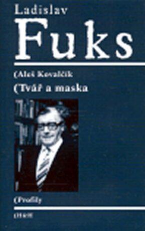 Ladislav Fuks: Tvář a maska - Kovalčík Aleš