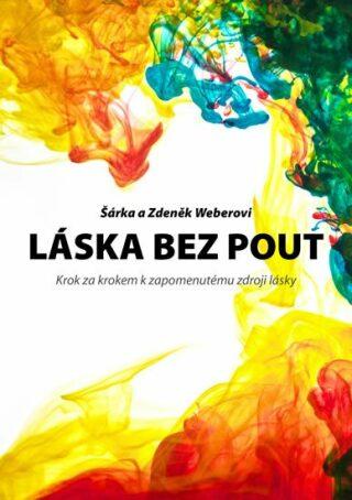 Láska bez pout - Weberová Šárka, Zdeněk Weber