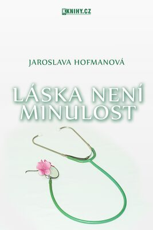 Láska není minulost - Jaroslava Hofmanová
