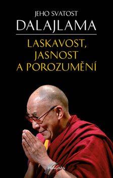 Laskavost, jasnost a porozumění - Jeho Svatost Dalajláma, Gyatso Tenzin