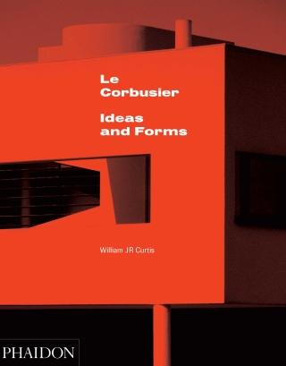 Le Corbusier: Ideas & Forms - William J. R. Curtis