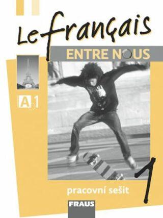 Le français ENTRE NOUS 1 pracovní sešit - Kolektiv