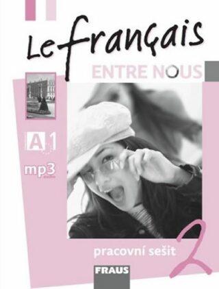 Le francais ENTRE NOUS 2 - pracovní sešit - Kolektiv