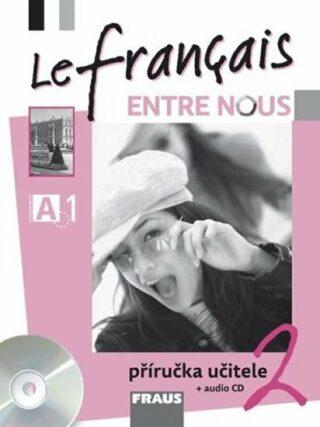 Le français ENTRE NOUS 2 Příručka učitele + CD - Sylva Nováková; Jana Kolmanová; Daniele Geffroy-Konštacký