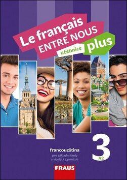 Le francais ENTRE NOUS plus 3 (A2) - Učebnice - neuveden
