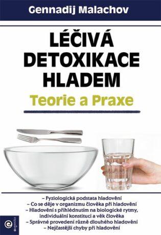 Léčivá detoxikace hladem - Teorie a praxe - G.P. Malachov