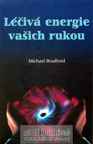 Léčivá energie vašich rukou - Michael Bradford